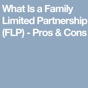 Family Limited Partnerships: Pros and Cons